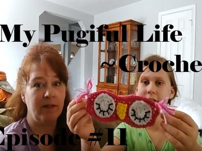 My PugifulLife - Crochet - Episode #11 (Playing Catch up)