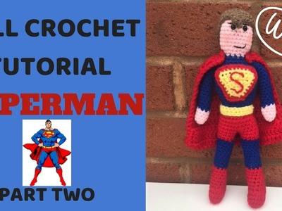 SUPERMAN CROCHET TUTORIAL - PART TWO.JUSTICE LEAGUE CROCHET PATTERNS