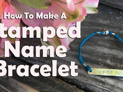 Jewelry Making Tutorial: How To Make A Stamped Name Bracelet