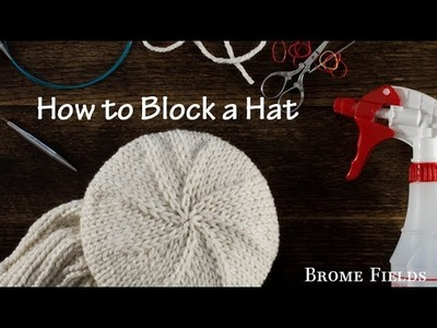 How to Block a Knitted Hat Video