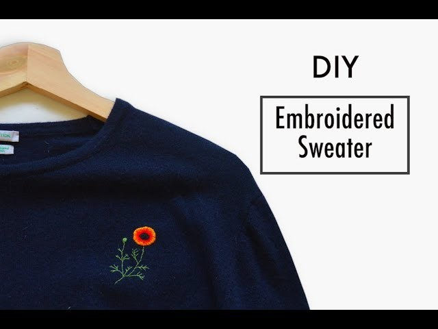 Hand Embroidery For Beginners how To Make Your Own Embroidered Sweater
