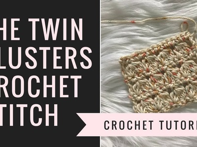 Twin Clusters Stitch Crochet Tutorial