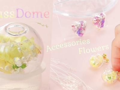 Glass Dome Accessories Flowers*イヤリングをDIY!ガラスドームで簡単に自分だけのデザインをつくる