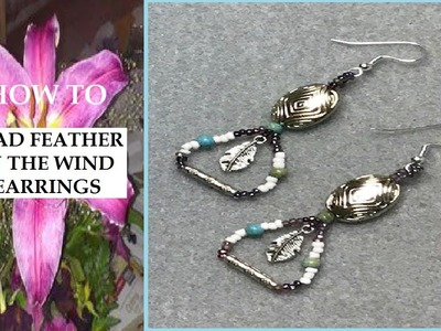 HOW TO~ BEAD FEATHER IN THE WIND EARRINGS