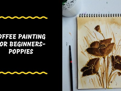 Learn to do a beautiful coffee painting| poppies painting for beginners | DIY coffee art