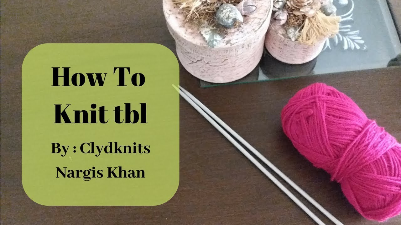 How To Knit Through Back Loop Tbl Knitting Technique In Urdu