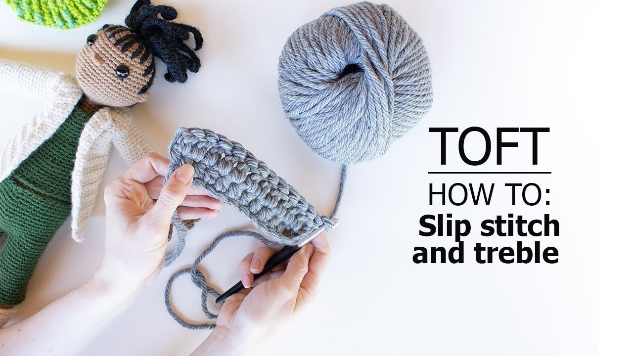 How to: Slip Stitch (sl), and Treble (tr) (htr) (dtr) | TOFT Crochet Lesson