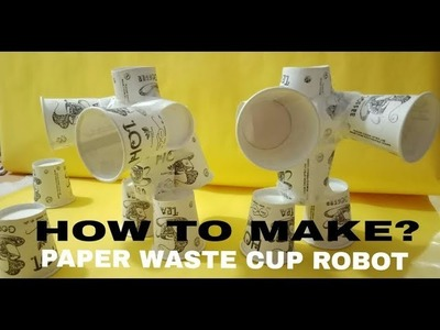 WASTE PAPER CUP ROBOT-LEARN HOW TO MAKE?-BY JISHU MAYRA