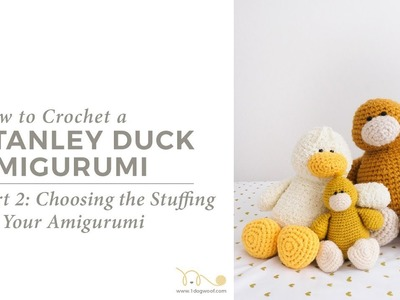 Choose the Right Stuffing for Your Amigurumi: Stanley Duck Amigurumi Part 2