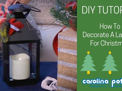 How To Decorate A Lantern For Christmas - Carolina Pottery
