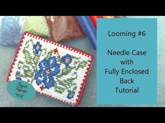 Looming #6   Needle Case & how to Fully Enclose the Back Tutorial