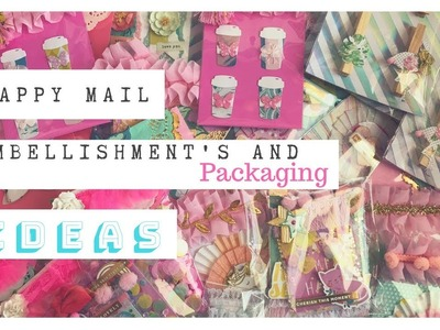 Happy Mail Embellishment's and Packaging Idea's
