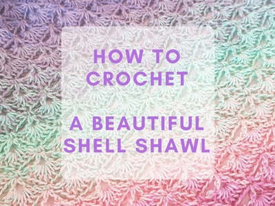 How to Crochet The Beautiful Shell Shawl