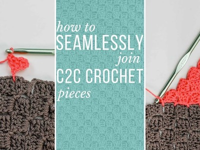 How to Seamlessly Join Corner to Corner (C2C) Crochet Pieces - With No Sewing!
