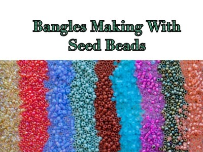 Bangles making with seed beads and silk thread