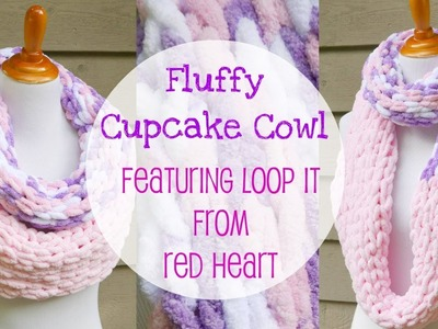 Fluffy Cupcake Cowl Featuring Loop It From Red Heart