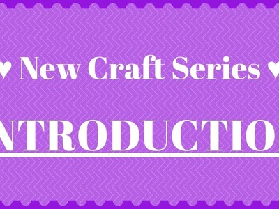 Arts and Crafts - New Craft Series Introduction!