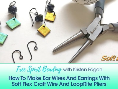 Free Spirit Beading with Kristen Fagan: Make Earrings With Craft Wire And LoopRite Pliers