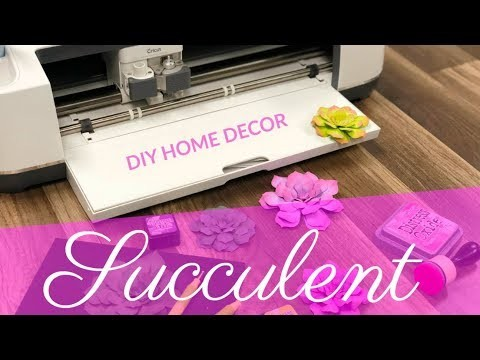 Paper Succulents With Cricut | DIY Home Decor
