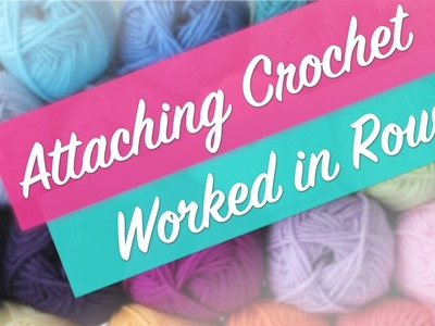 Crochet tutorial: How to attach a crochet piece worked in rows