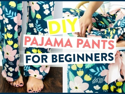 How To Sew: DIY Pajama Pants For Beginners