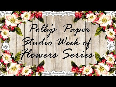 Day 1 Flowers Series Fast Flower Fixes Polly's Paper Studio How to DIY  process do it yourself