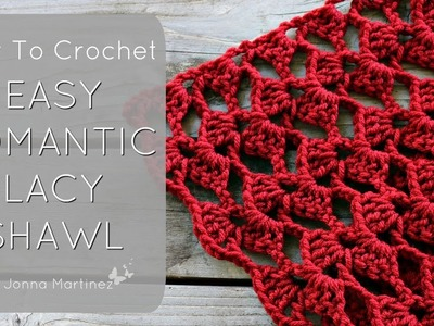 HOW TO CROCHET A ROMANTIC LACY SHAWL
