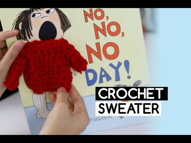 How to Crochet Bella's Sweater from My No No No Day