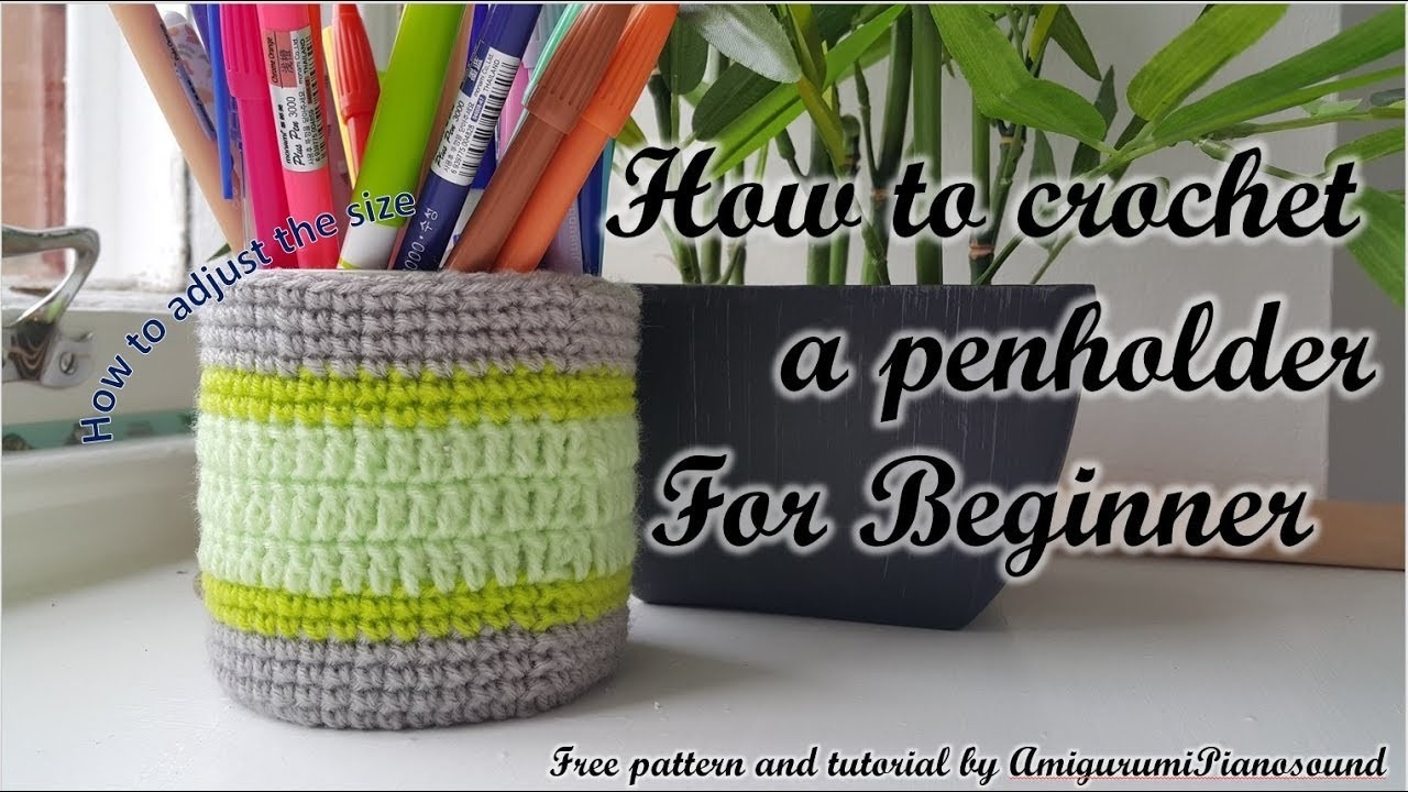 How to crochet Pen holder for beginner and how to adjust the size.