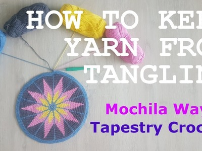 HOW TO KEEP YARN FROM TANGLING (MOCHILA WAYUU - TAPESTRY CROCHET)