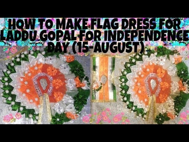 15- AUGUST SPECIAL DRESS FOR LADDU GOPAL. HOW TO MAKE FLAG DRESS FOR LADDU GOPAL