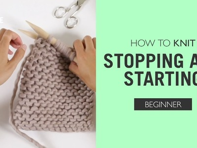 How to Knit: Stopping and Starting