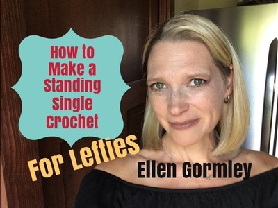 How to Make a Standing Single Crochet, for Lefties!