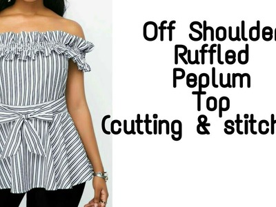 How to stitch Off Shoulder Ruffled Peplum Top (Cutting and Stitching)