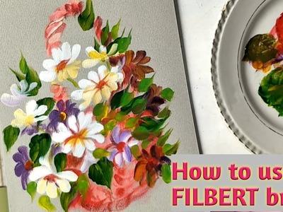 How to use FILBERT brush ||Flower basket painting using FILBERT brush