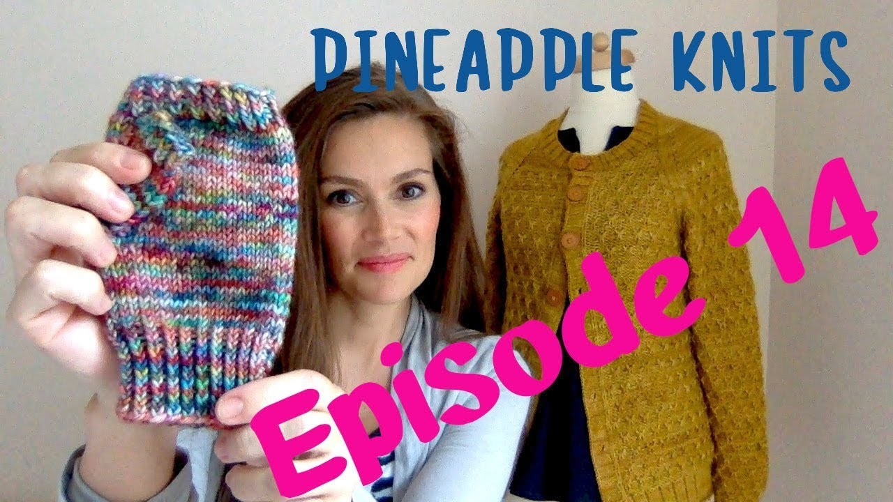 Pineapple Knits Episode 14 - A Knitting Podcast