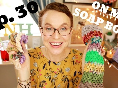 """Wool, Needles, Hands: a Knitting Podcast- Ep. 30 """"On my soap box. """""""