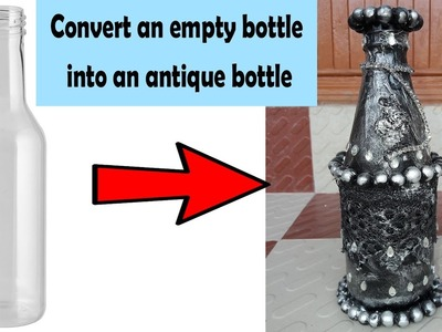 How to convert a Glass Bottle into an Antique Bottle