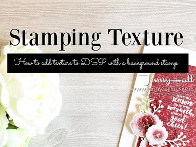 How to stamp texture onto DSP using Stampin' Up products with Jenny Hall