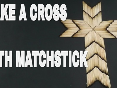 LEARN TO MAKE A CROSS WITH MATCHSTICK