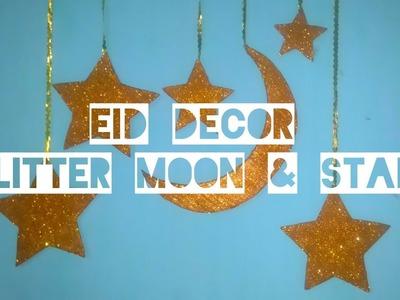 DIY Eid Decor 2018 | DIY Glitter Moon & Star | Eid-Ul-Adha Decor idea 2018