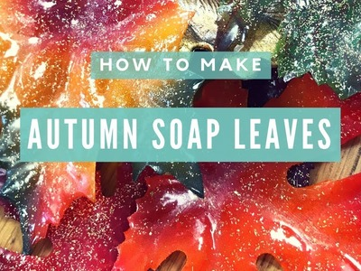How to Make Autumn Soap Leaves - Easy DIY Project