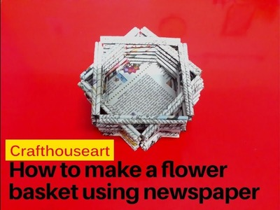 How to make a flower basket using Newspaper| Crafthouseart