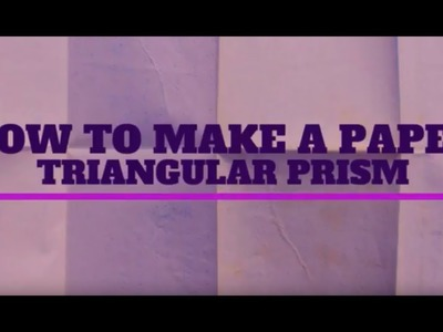 How To Make A Paper Triangular Prism
