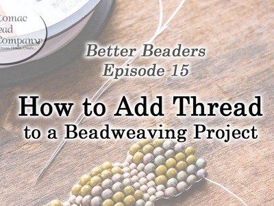 Better Beaders Episode 15  - How to Add Thread to a Beadweaving Project