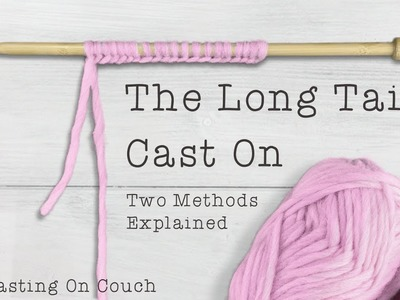 ❤️ Beginners Guide To The Long Tail Cast On