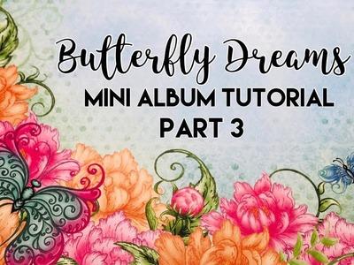 Butterfly Dreams Mini Album Tutorial - Part 3