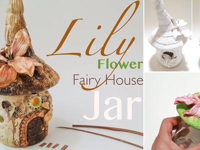 Easy Lily Flower Fairy House Jar Lantern Works with Air Dry Clay