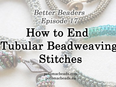 Better Beader 17 - How to End Tubular Beadweaving Stitches