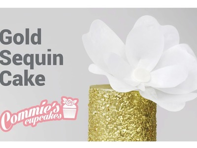 Gold Sequin Cake and Wafer Paper Flower | Commie's Cupcakes